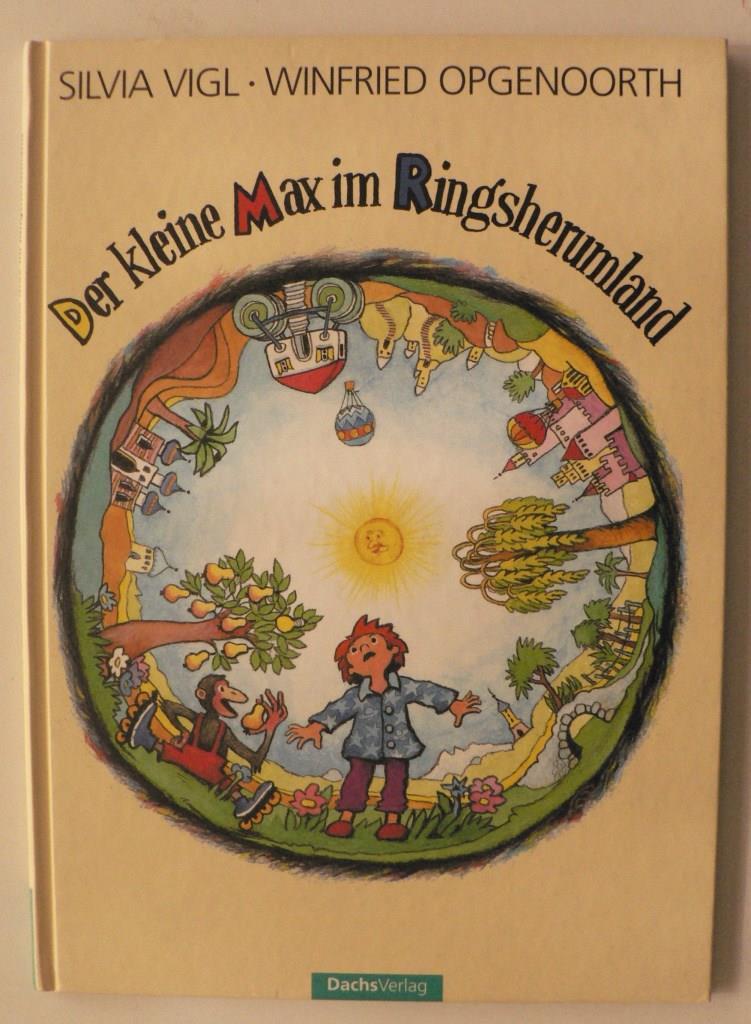 Vigl, Silvia/Opgenoorth, Winfried (Illustr.) Der kleine Max im Ringsherumland