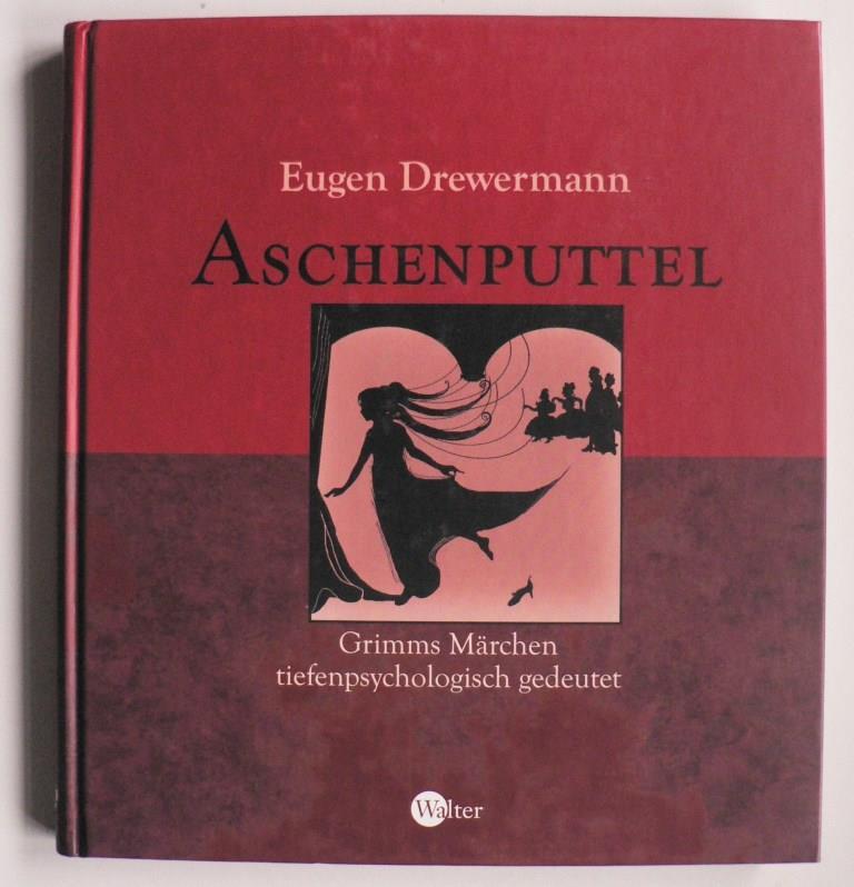 Drewermann, Eugen Aschenputtel. Grimms Märchen tiefenpsychologisch gedeutet