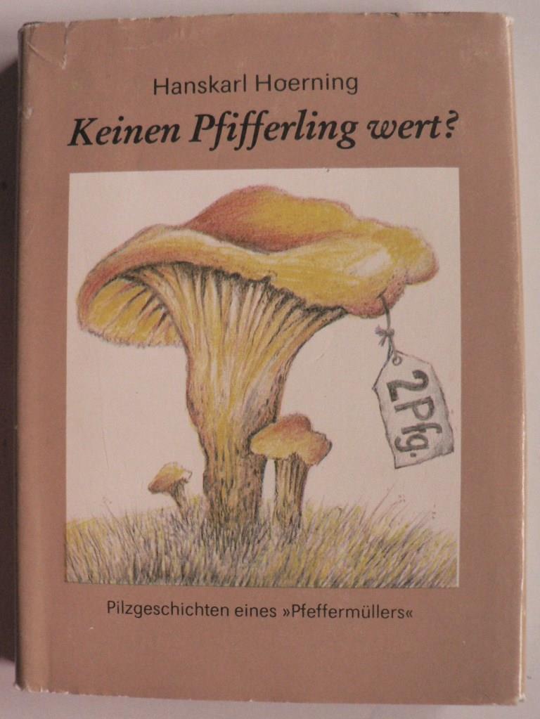 Keinen Pfifferling wert? Pilzgeschichten eines  Pfeffermüllers