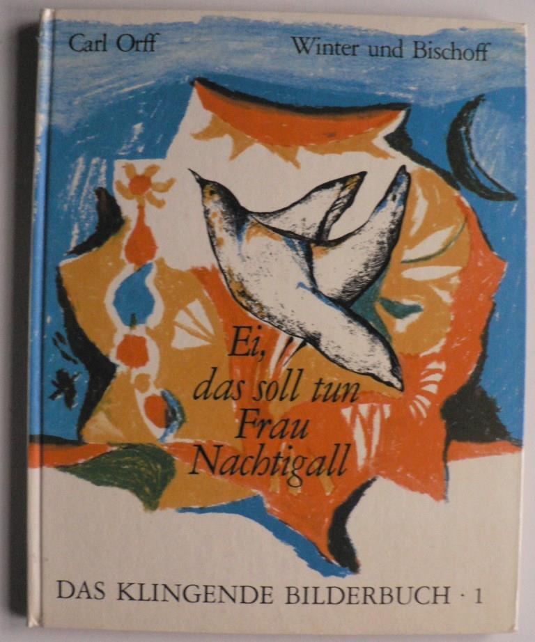 Carl Orff/Klaus Winter/Helmut Bischoff Ei, das soll tun Frau Nachtigall - Das klingende Bilderbuch 1 (mit Schallplatte)