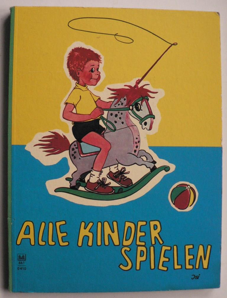 Isi (= Ingrid Dickmann) (Illustr.) Alle Kinder spielen