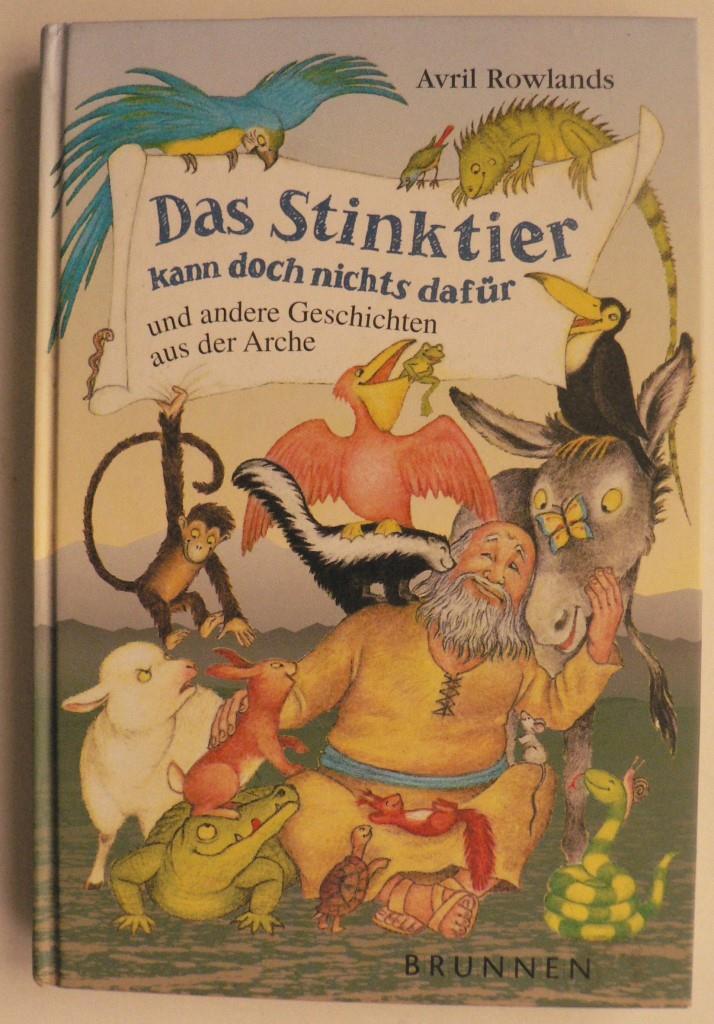 Rowlands, Avril/Trebing, Barbara (Übersetz.) Das Stinktier kann doch nichts dafür und andere Geschichten aus der Arche