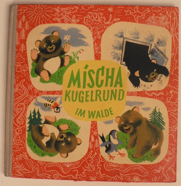 Mischa Kugelrund im Walde. Heitere Abenteuer des jungen Bären Mischa 1.-15.Tausend