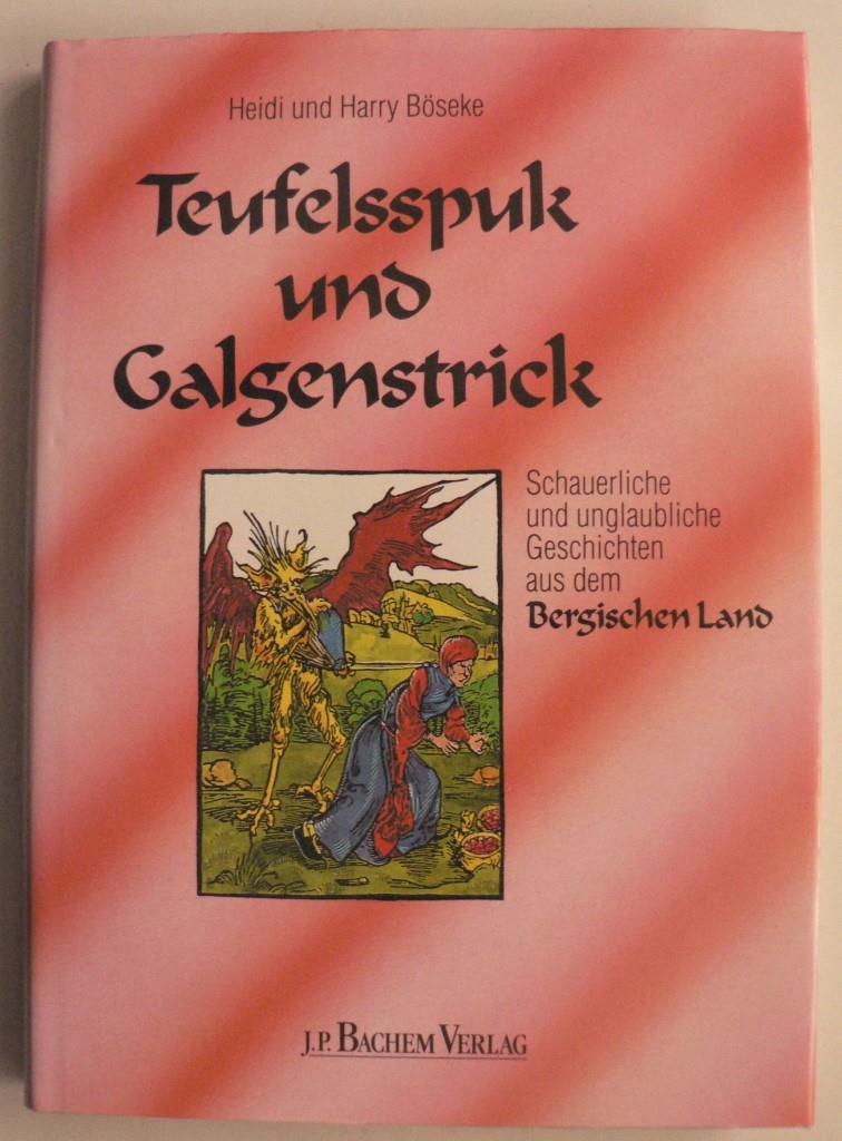 Teufelspuk und Galgenstrick. Schauerliche und unglaubliche Geschichten aus dem Bergischen Land 1. Auflage