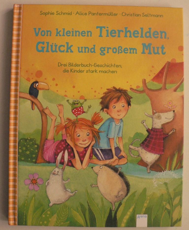 Von kleinen Tierhelden, Glück und großem Mut - Drei Bilderbuchgeschichten, die Kinder stark machen: 1. Auflage