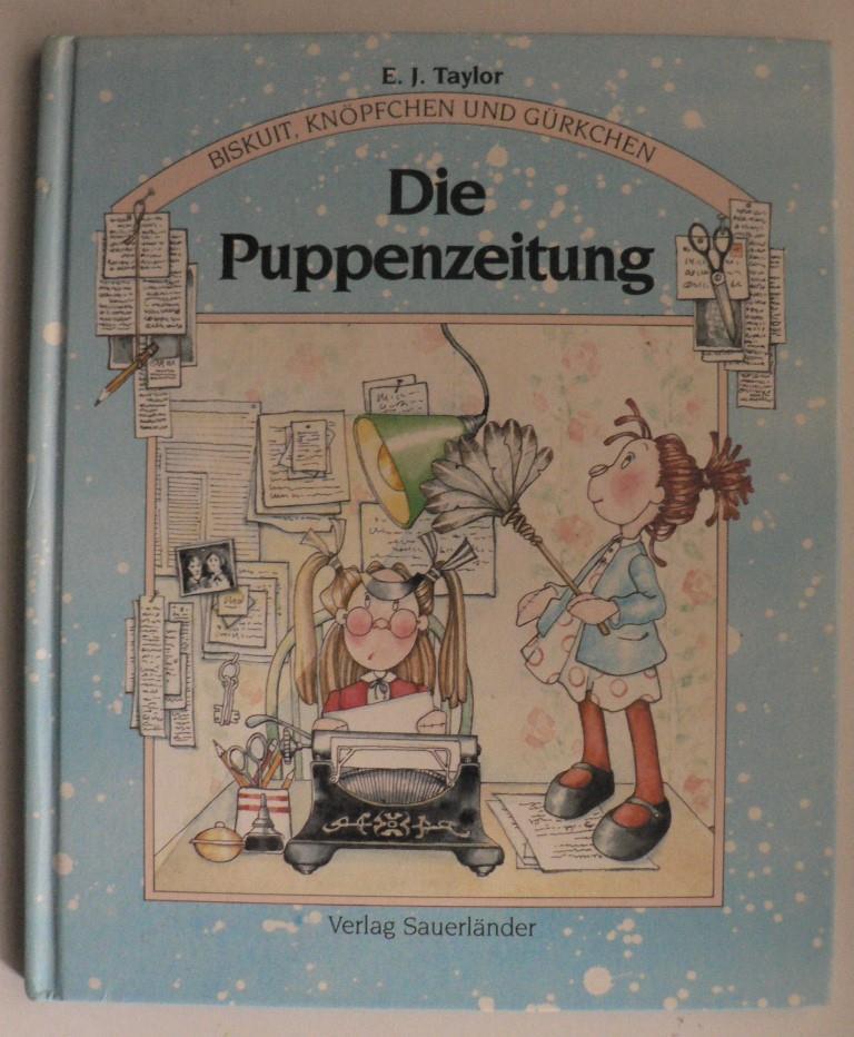 E.J. Taylor/Marie-Thérèse Schins-Machleidt (Übersetz.) Biskuit, Knöpfchen und Gürkchen: Die Puppenzeitung