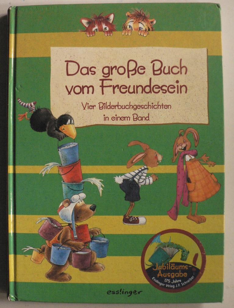 Das große Buch vom Freundesein - Vier Bilderbuchgeschichten (Sammelband)