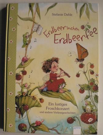 Dahle, Stefanie Erdbeerinchen Erdbeerfee - Zauberhafte Geschichten aus dem Erdbeergarten 4. Auflage