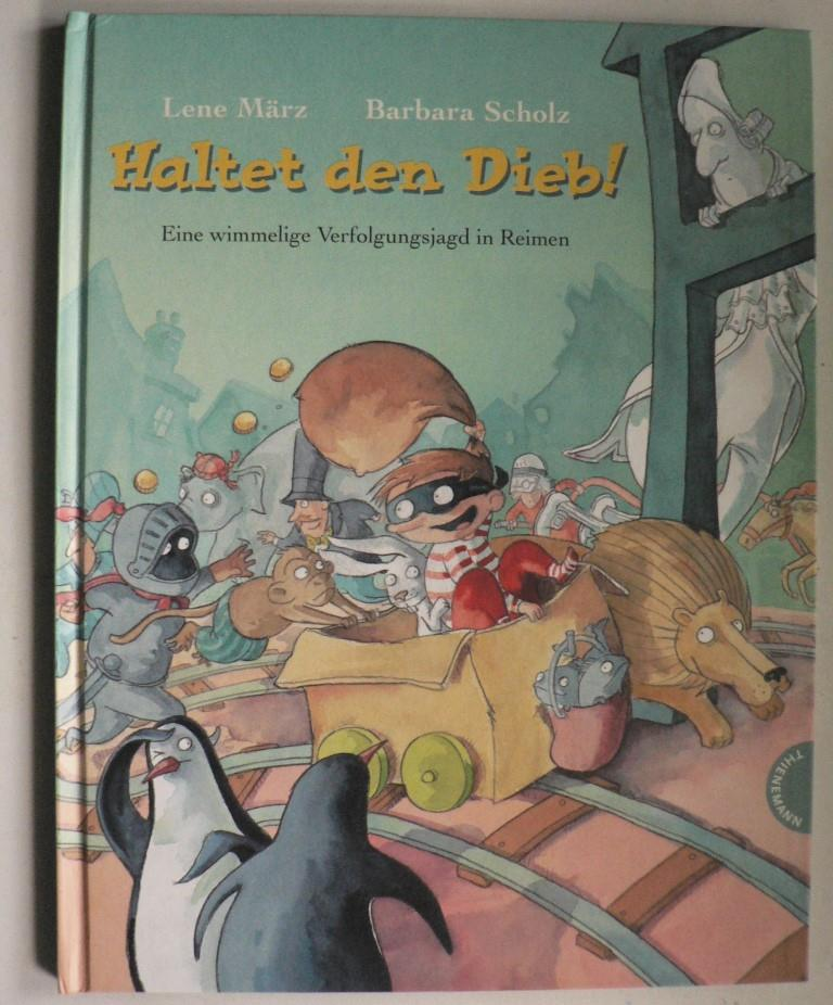 März, Lene/Scholz, Barbara Haltet den Dieb! - Eine wimmelige Verfolgungsjagd in Reimen 2. Auflage