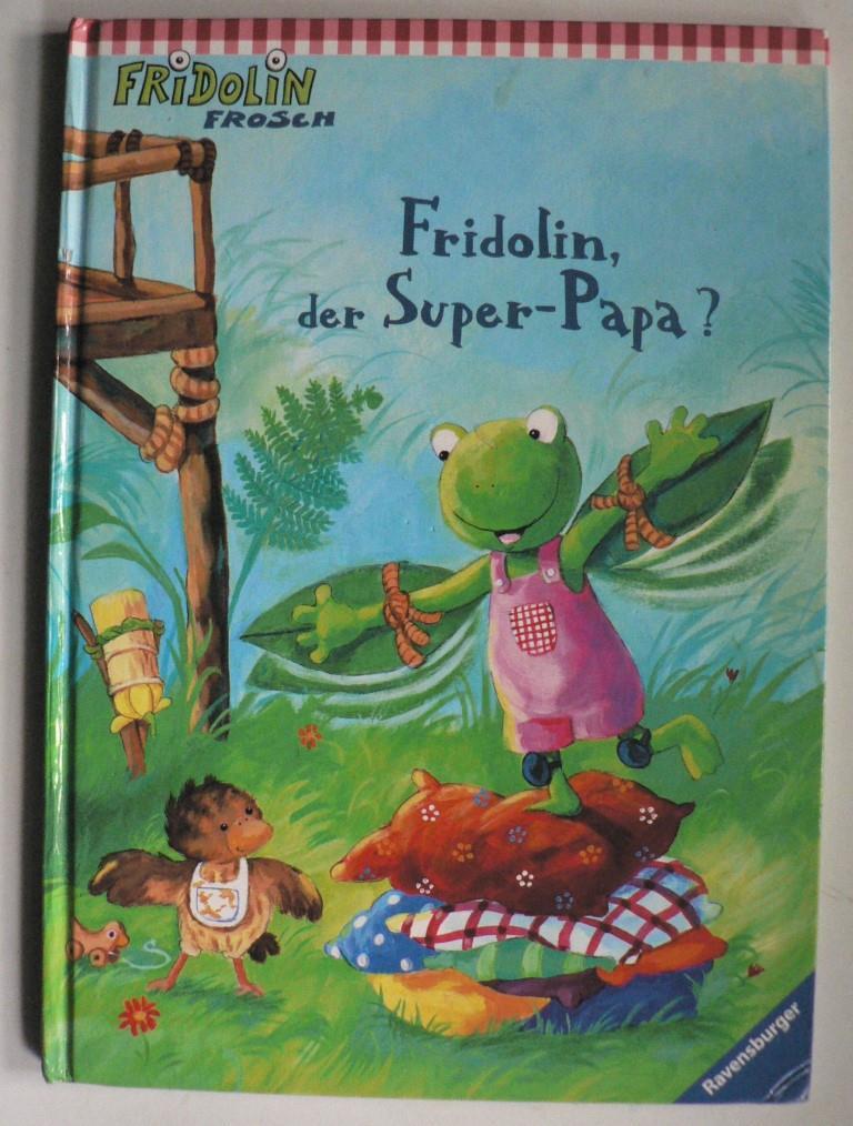 Fridolin, der Super-Papa? (Fridolin Frosch) 1. Auflage