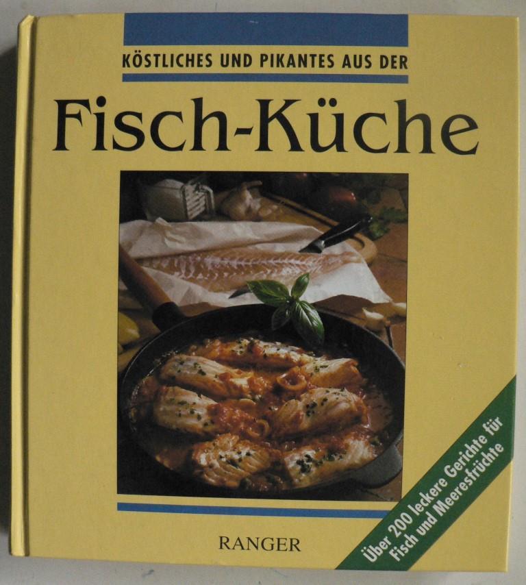 Köstliches und Pikantes aus der Fisch-Küche. Über 200 leckere Gerichte für Fisch und Meeresfrüchte