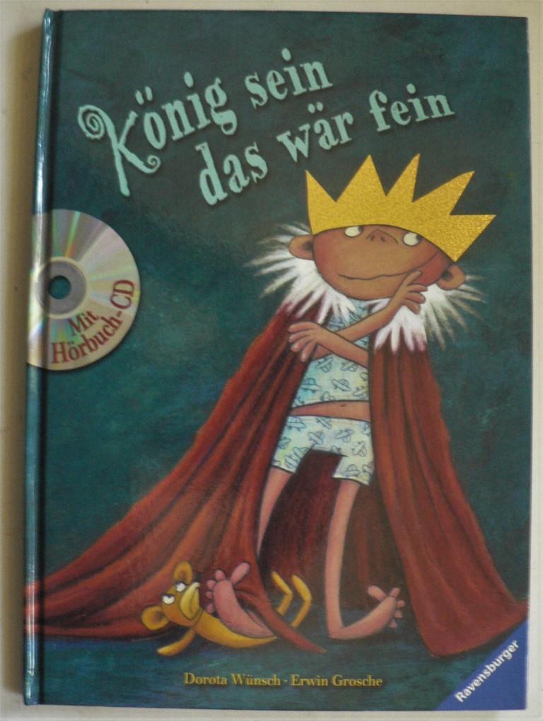 Grosche, Erwin/Wünsch, Dorota König sein - das wär fein. Mit Hörbuch-CD 1. Auflage