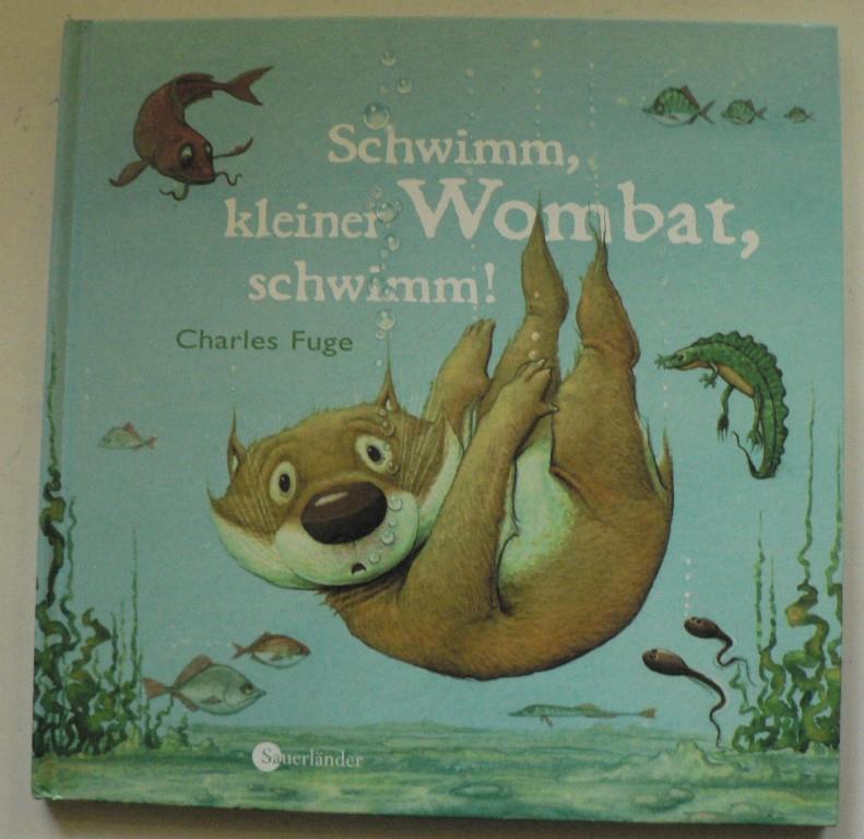 Fuge, Charles/Wiencirz, Gerlinde Schwimm, kleiner Wombat, schwimm!