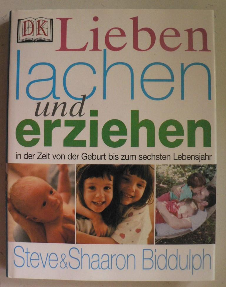 Biddulph, Steve/Biddulph, Shaaron Lieben, lachen und erziehen in der Zeit von der Geburt bis zum sechsten Lebensjahr