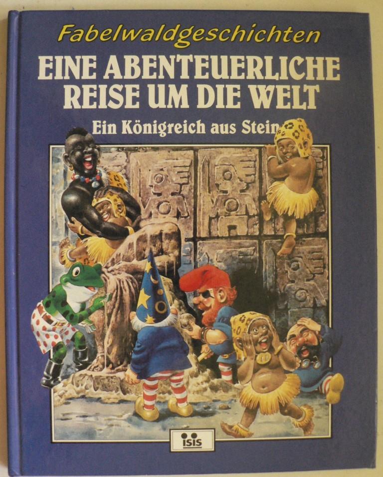 Tony Wolf (Illustr.) Fabelwaldgeschichten: Eine abenteuerliche Reise um die Welt. Ein Königreich aus Stein (Band 3)