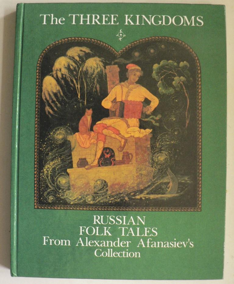 The Three Kingdoms - Russian Folk Tales From Alexander Afanasiev`s Collection