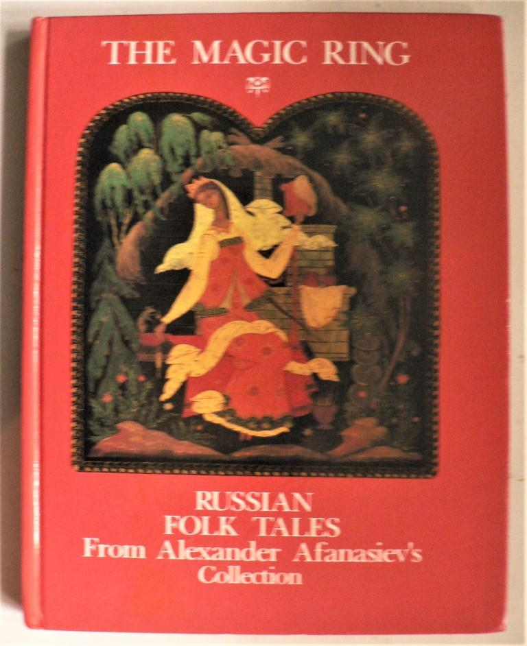 The Magic Ring: Russian Folk Tales from Alexander Afanasiev`s Collection.