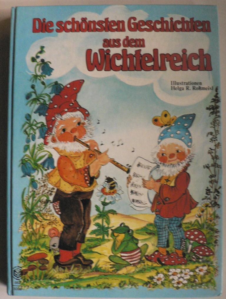 Karl-Heinz Straub/Helga  R. Roßmeisl (Illustr.) Die schönsten Geschichten aus dem Wichtelreich