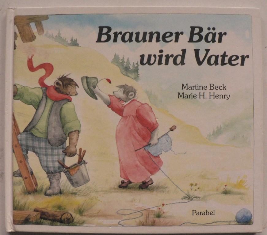 Beck, Martine/Henry, Marie H Brauner Bär wird Vater 2. Auflage