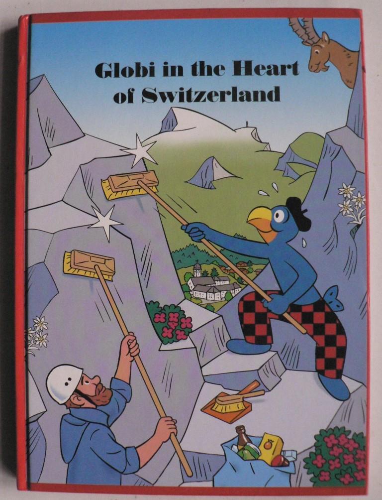 Lendenmann, Jürg/Lips, Robert/Schmid, Heiri Globi in the Heart of Switzerland - Volume 82 1. Auflage