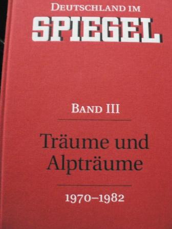 Deutschland im SPIEGEL. Band III. Träume und Alpträume (1970-1982)