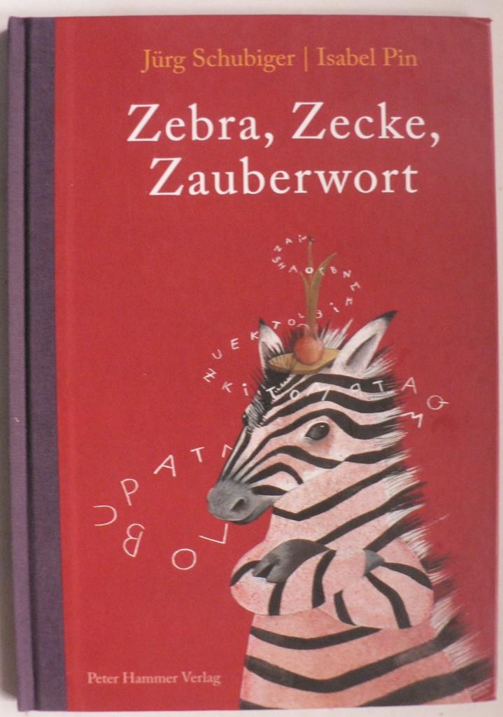 Schubiger, Jürg/Pin, Isabel  Zebra, Zecke, Zauberwort - Ein ABC-Buch
