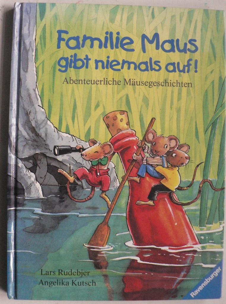 Familie Maus gibt niemals auf! Abenteuerliche Mäusegeschichten 1. Auflage