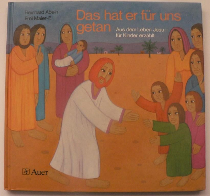 Das hat er für uns getan. Aus dem Leben Jesu - für Kinder erzählt 5. Auflage
