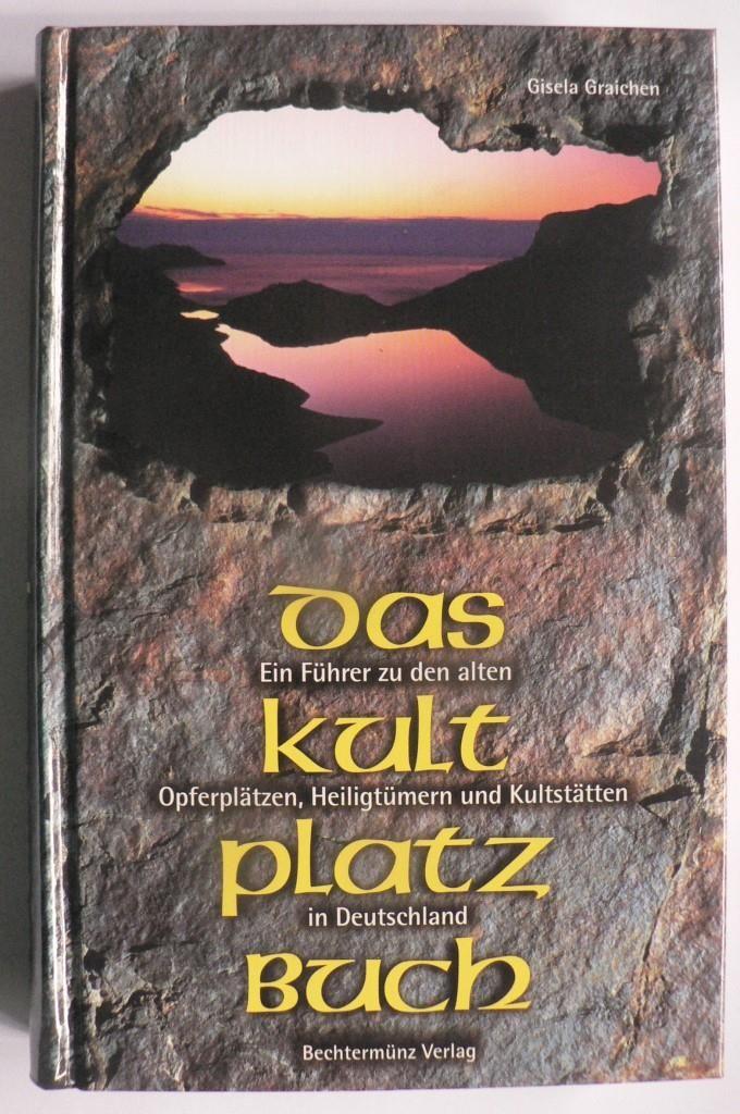 Das Kultplatzbuch. Ein Führer zu den alten Opferplätzen, Heiligtümern und Kultstätten in Deutschland genehmigte Lizenzausgabe
