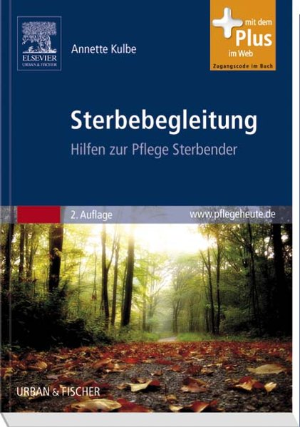 Sterbebegleitung Hilfen zur Pflege Sterbender  mit www.pflegeheute.de-Zugang 2. Aufl. - Kulbe, Annette