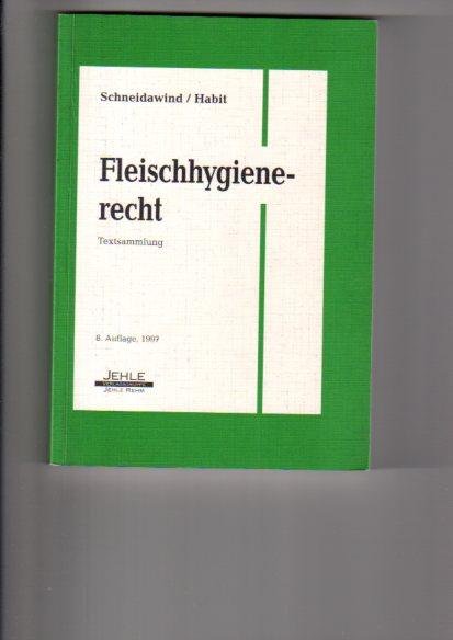 Fleischhygienerecht : Textsammlung mit Geleitwort. zsgest. von und Peter Habit 8., überarb. und erw. Aufl.