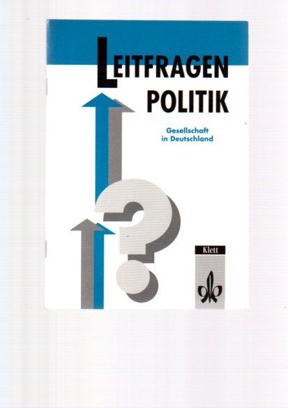 Leitfragen Politik. - Stuttgart : Klett-Verl. für Wissen und Bildung Gesellschaft in Deutschland 1. Aufl.
