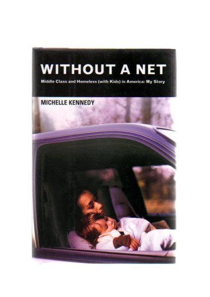 Without a Net: Middle Class and Homeless (with Kids) in America: My Story