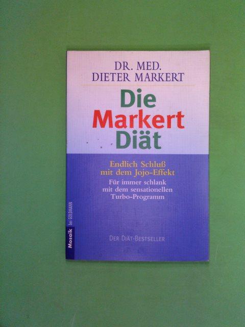 Die Markert-Diät : Schluß mit dem Jo-Jo-Effekt , für immer schlank mit dem sensationellen Turbo-Programm. Goldmann Orig.-Ausg., für die 13. Aufl. überarb. und erw.