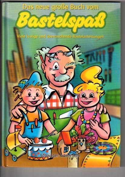 Das neue große Buch vom Bastelspaß - viele lustige und überraschende Bastelanleitungen für alle kleinen Bastelfans ab 5 Jahre