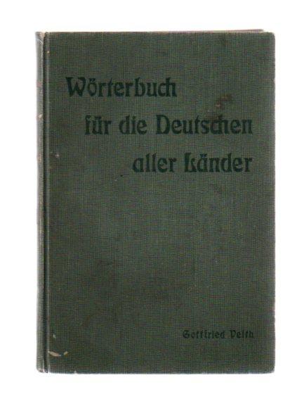 Veith, Gottfried: Wörterbuch für die Deutschen aller Länder : Erster Band: A bis K. Nach den besten Quellen verfaßt von Gottfried Veith.