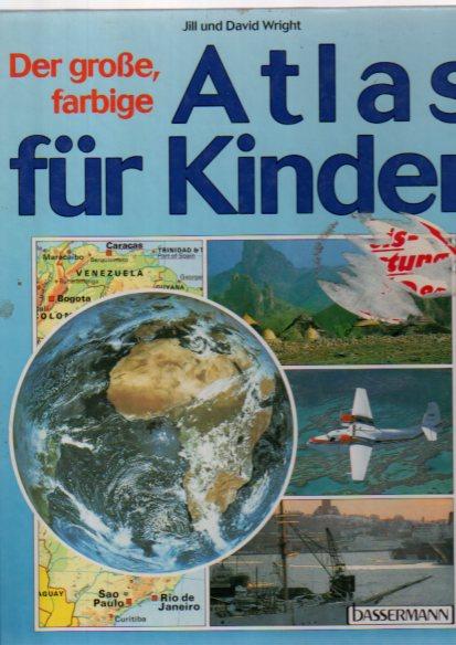 Der grosse, farbige Atlas für Kinder. Jill und David Wright. [Übers.: Jochen Taaks] Genehmigte Ausg.