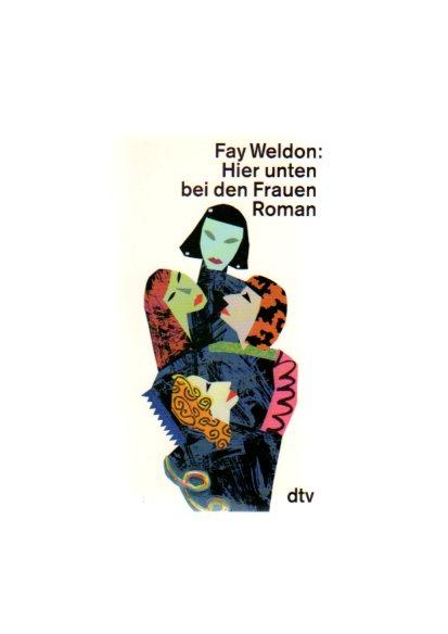 Weldon, Fay: Hier unten bei den Frauen : Roman. Dt. von Isabella Nadolny, dtv ; 11515 Dt. Erstausg., 2. Aufl.