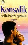 Konsalik, Heinz G.: Heiss wie der Steppenwind : Roman. Goldmann ; 41323 Ungekürzte Ausg., 1. Aufl.
