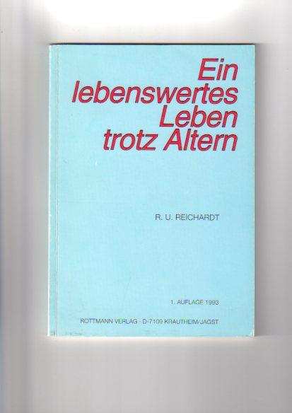 Ein lebenswertes Leben trotz Altern. R. U. Reichardt 1. Aufl.