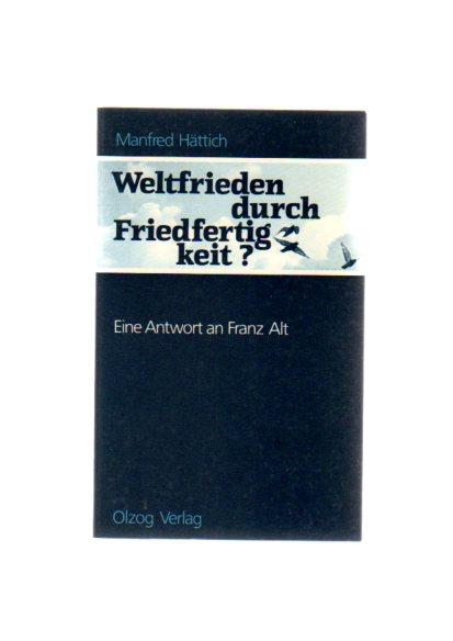 Weltfrieden durch Friedfertigkeit? : Eine Antwort an Franz Alt. von 5. Aufl.