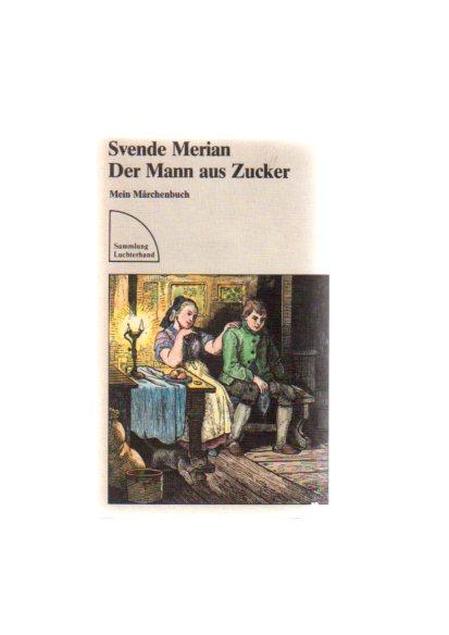 Der Mann aus Zucker. Mein Märchenbuch. ( Sammlung Luchterhand im DTV).