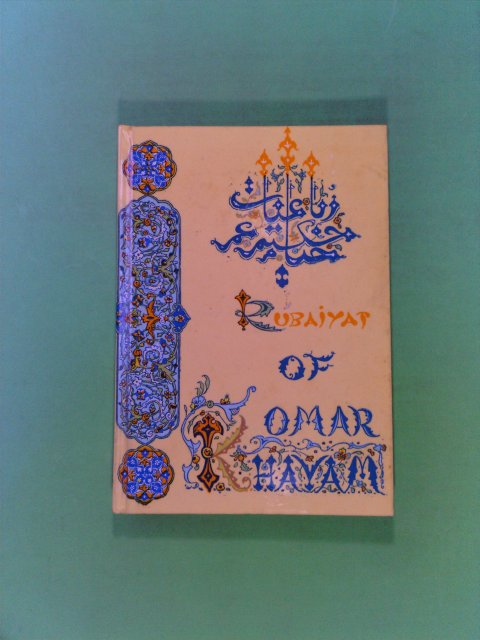 Rubaiyyat of Omar Khayya¡m, the Astronomer-Poet of Persia: Rendered into English Verse