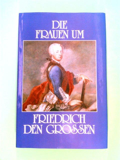 Gervais, Otto R.: Die Frauen um Friedrich den Großen -- Versuch einer Deutung des Liebeslebens Friedrich II.