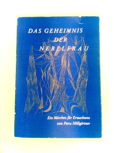 Höllgärtner, Petra: Das Geheimnis der Nebelfrau. 1. Auflage. 1. Aufl.
