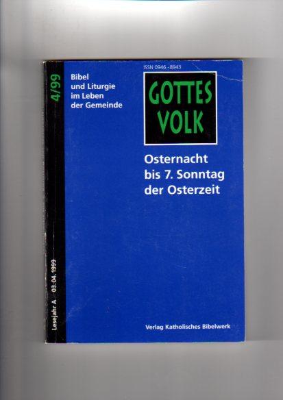 Osternacht bis 7. Sonntag der Osterzeit. 4/99 hrsg. von Bernhard Krautter und Franz-Josef Ortkemper, Gottes Volk ; 1999, Bd. 4 : Lesejahr A