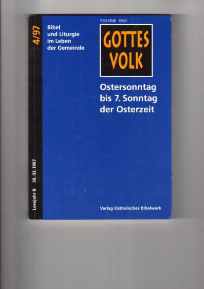 Ostersonntag bis 7. Sonntag der Osterzeit. hrsg. von Franz-Josef Ortkemper, Gottes Volk ; 1997, Bd. 4 : Lesejahr B