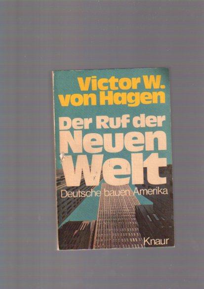 Der Ruf der Neuen Welt : Deutsche bauen Amerika. Victor W. von Hagen. Aus d. Amerikan. übertr. von Dieter Dörr, Knaur-Taschenbücher ; 368 Vollst. Textausg.