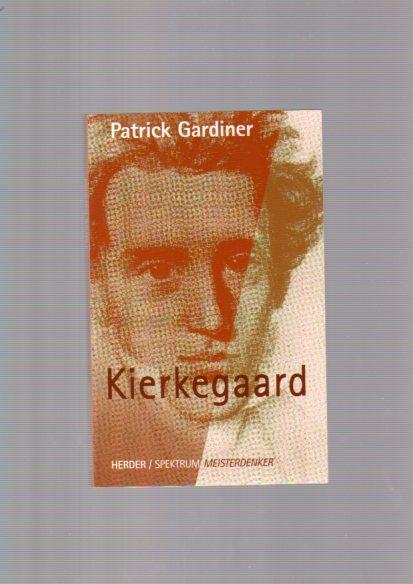 Kierkegaard. Patrick Gardiner. Aus dem Engl. von Richard Purkarthofer