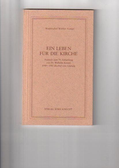 Ein Leben für die Kirche : Festrede zum 75. Geburtstag von Dr. Wilhelm Kempf, 1949 - 1981 Bischof von Limburg. von 1. Aufl.
